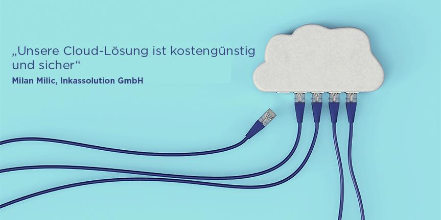 """""""Unsere Cloud-Lösung ist kostengünstig und sicher"""""""